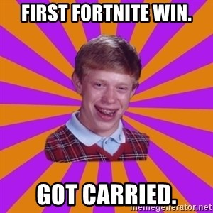 Unlucky Brian Strikes Again - FIRST FORTNITE WIN. Got carried.