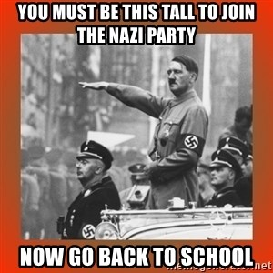Heil Hitler - You must be this tall to join the nazi party now go back to school