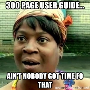 oh lord jesus it's a fire! - 300 page user guide... ain't nobody got time fo that