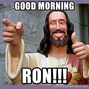 buddy jesus - Good Morning Ron!!!
