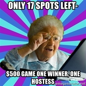 old lady - ONLY 17 spots left- $500 game One Winner, One Hostess
