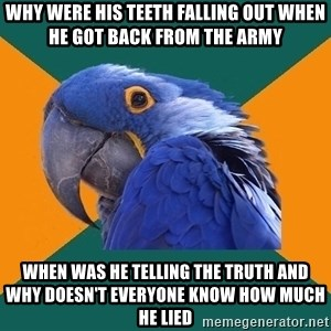 Paranoid Parrot - why were his teeth falling out when he got back from the army when was he telling the truth and why doesn't everyone know how much he lied