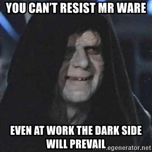 darth sidious mun - You can't resist Mr Ware Even at work the dark side will prevail