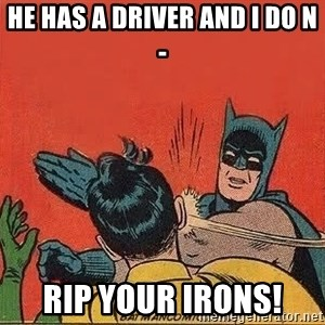 batman slap robin - He has a driver and i do n- RIP your irons!