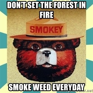 Smokey the Bear - Don't set the forest in fire  Smoke weed everyday