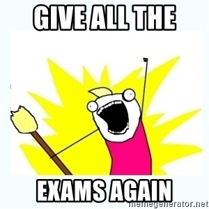 All the things - Give all the  Exams again