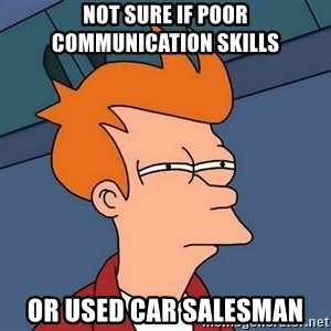 Futurama Fry - Not sure if poor communication skills Or used car salesman
