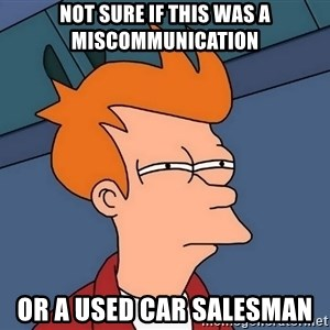 Futurama Fry - Not sure if this was a miscommunication Or a used car salesman