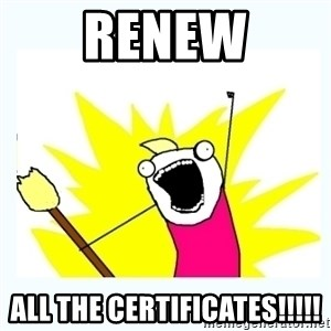All the things - Renew all the certificates!!!!!