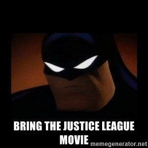 Disapproving Batman - Bring the justice league movie
