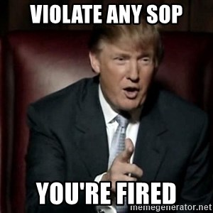 Donald Trump - Violate any SOP You're fired