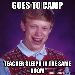 Bad Luck Brian - Goes to camp  Teacher sleeps in the same room