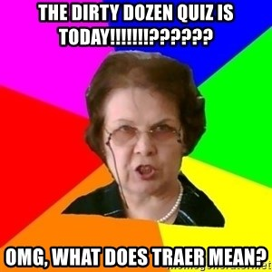 teacher - The Dirty Dozen quiz is TODAY!!!!!!!?????? OMG, what does traer mean?