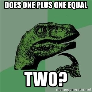 Philosoraptor - Does one plus one equal Two?