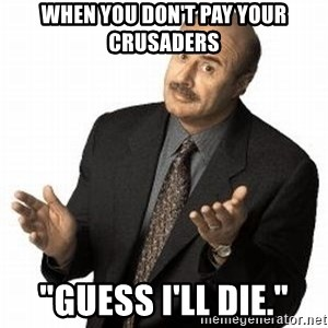 "Dr. Phil - When you don't pay your crusaders ""Guess I'll die."""
