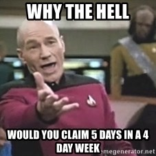 Picard Wtf - WHY THE HELL would you claim 5 days in a 4 day week