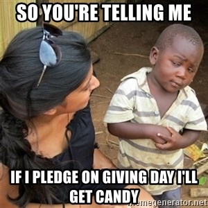 So You're Telling me - So you're telling me If i pledge on giving day i'll get candy