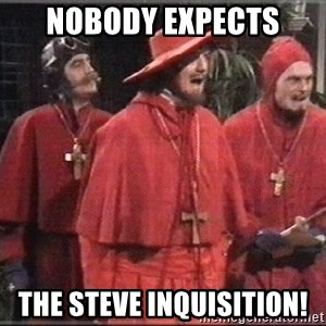 spanish inquisition - Nobody Expects The Steve Inquisition!
