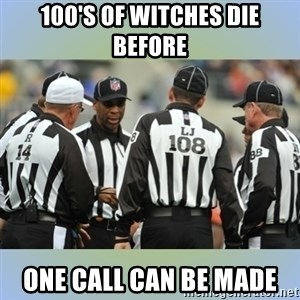 NFL Ref Meeting - 100's of witches die before one call can be made