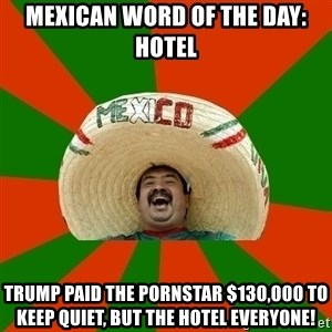 Successful Mexican - MEXICAN WORD OF THE DAY: HOTEL Trump paid the pornstar $130,000 to keep quiet, but the hotel everyone!