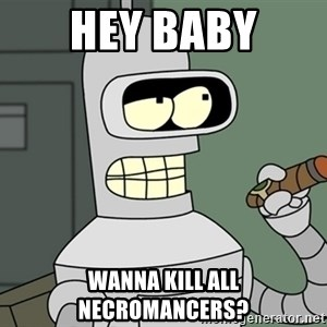 Typical Bender - Hey baby wanna kill all necromancers?