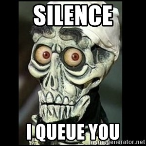 Achmed the dead terrorist - SILENCE I QUEUE YOU