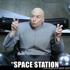 "dr. evil quotation marks - ""Space Station"