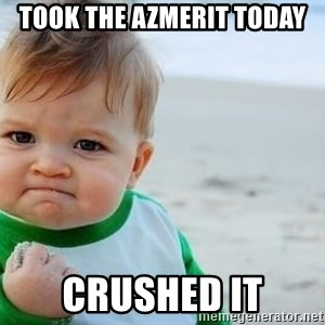 fist pump baby - TOOK THE AZMERIT TODAY CRUSHED IT