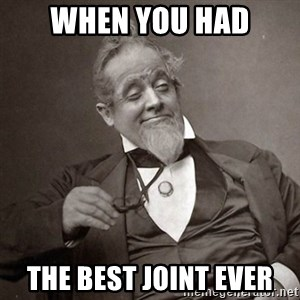 1889 [10] guy - when you had the best joint ever