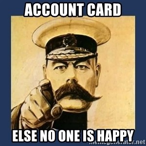your country needs you - Account Card Else no one is happy