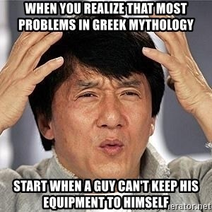 Confused Jackie Chan - When you realize that most problems in greek mythology   start when a guy can't keep his equipment to himself