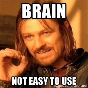 One Does Not Simply - Brain  Not easy to use