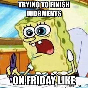 Spongebob What I Learned In Boating School Is - TRYING TO FINISH JUDGMENTS  ON FRIDAY LIKE