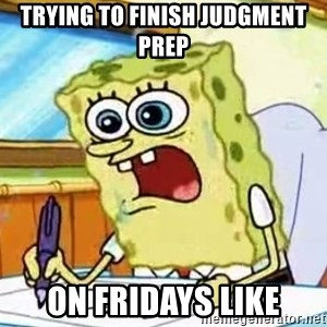 Spongebob What I Learned In Boating School Is - TRYING TO FINISH JUDGMENT PREP ON FRIDAYS LIKE