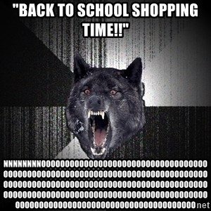 "Insanity Wolf - ""back to school shopping time!!"" nnnnnnnnoooooooooooooooooooooooooooooooooooooooooooooooooooooooooooooooooooooooooooooooooooooooooooooooooooooooooooooooooooooooooooooooooooooooooooooooooooooooooooooooooooooooooooooooooooooooooooooooooooooooooo"