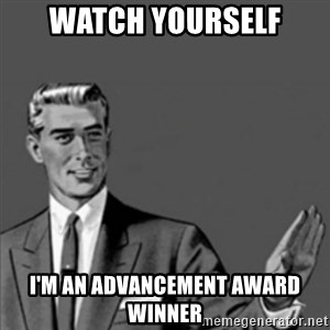 Correction Guy - Watch yourself I'm an advancement award winner