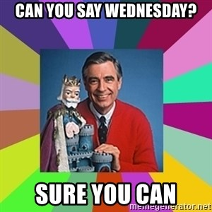 mr rogers  - Can You Say Wednesday? Sure You Can