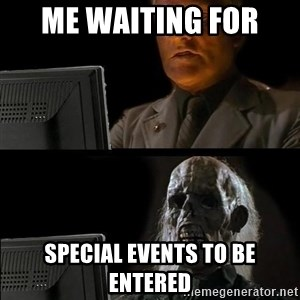 Waiting For - Me Waiting for  Special Events to be entered