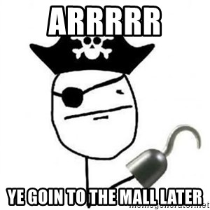 Poker face Pirate - Arrrrr  Ye goin to the mall later