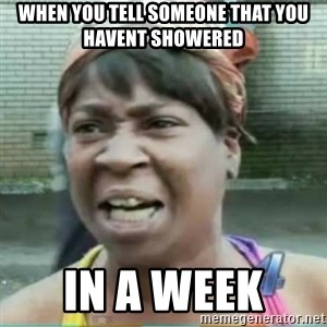 Sweet Brown Meme - when you tell someone that you havent showered in a week