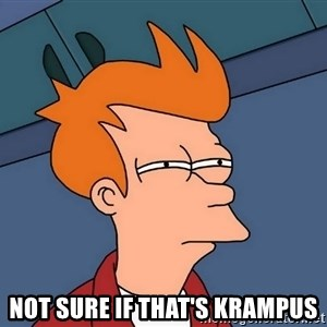 Futurama Fry - not sure if that's krampus