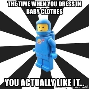 LEGO man - THE TIME WHEN YOU DRESS IN BABY CLOTHES you actually like it...