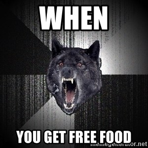 Insanity Wolf - when you get free food