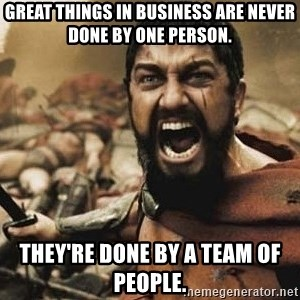 300 - Great things in business are never done by one person. They're done by a team of people.