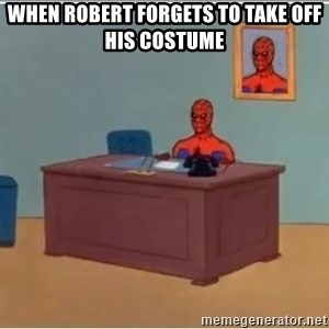 Spiderman Desk - When Robert forgets to take off his costume