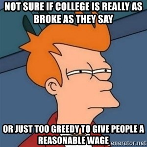 Not sure if troll - not sure if college is really as broke as they say or just too greedy to give people a reasonable wage