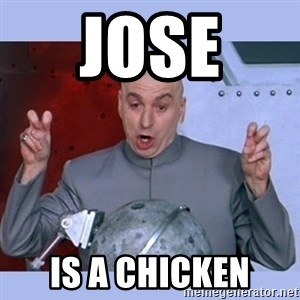 Dr Evil meme - Jose  is a chicken