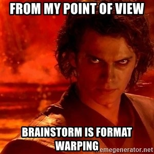 Anakin Skywalker - From my point of view  Brainstorm is format warping