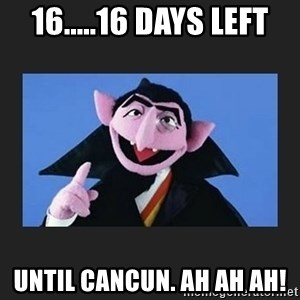 The Count from Sesame Street - 16.....16 Days Left Until Cancun. Ah Ah Ah!