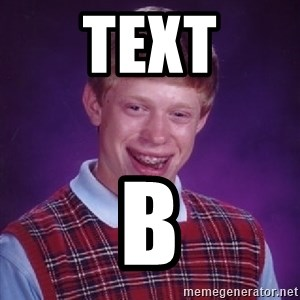Bad Luck Brian - Text B
